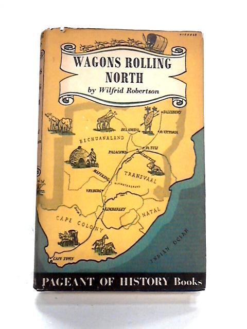 Wagons Rolling North By Wilfrid Robinson