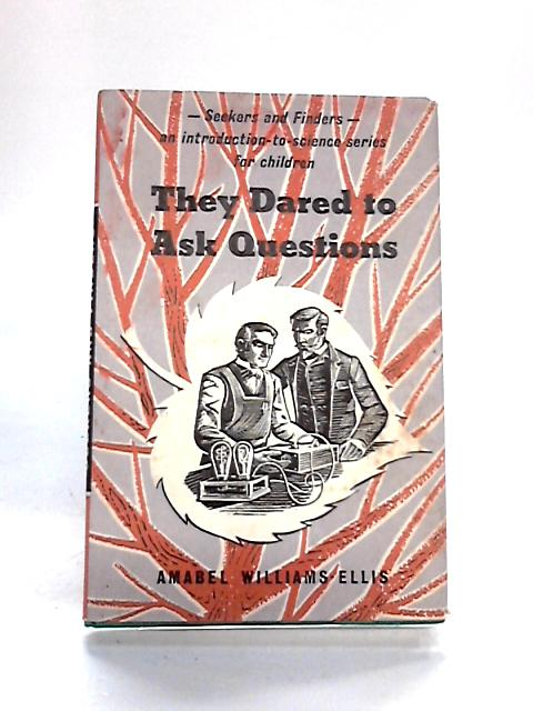 They Dared to Ask Questions by Amabel Williams-Ellis