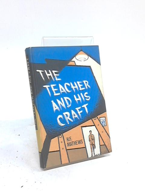 The Teacher and His Craft By H F Mathews