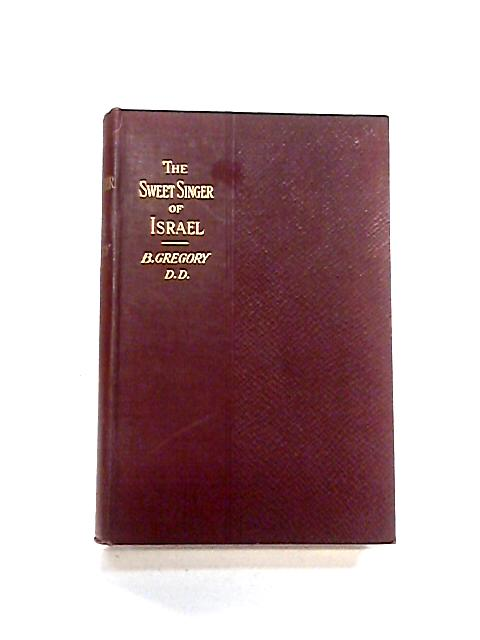 The Sweet Singer of Israel: Selected Psalms illustrative of David's character and history, with metrical paraphrases (Books for Bible students) by Benjamin Gregory
