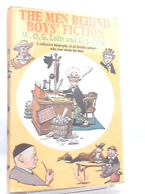 The Men Behind Boys Fiction by W. O. G. Lofts & D. J. Adley