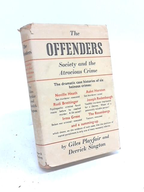 The Offenders Society and the Atrocious Crime The dramatic case histories of six heinous Crimes By Giles Playfair