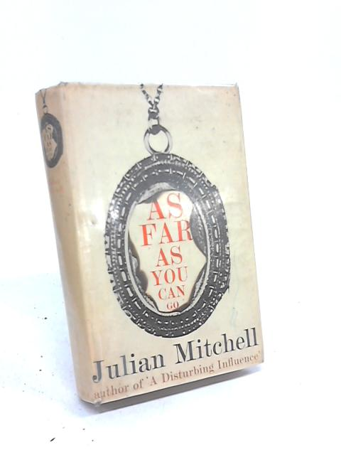 As Far as You Can Go By Julian Mitchell