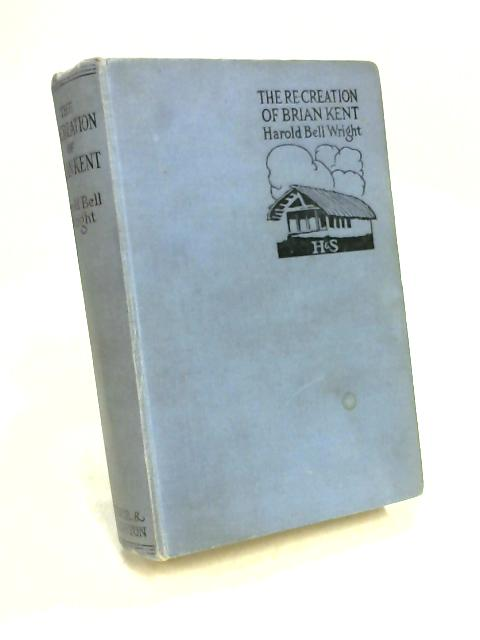 The Re-Creation of Brian kent by Harold Bell Wright