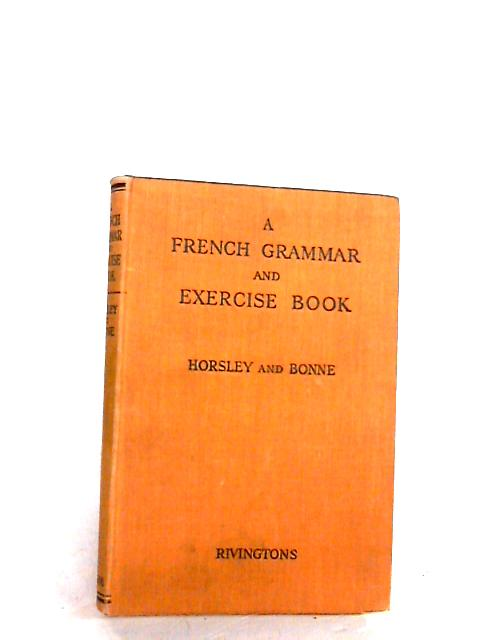 A French Grammar And Exercise Book by Horsley, E F & Bonne, C L A