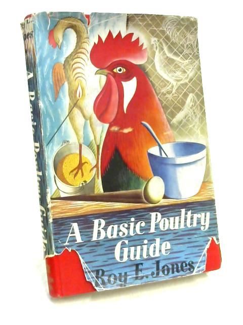 A Basic Poultry Guide by Roy Edwin Jones