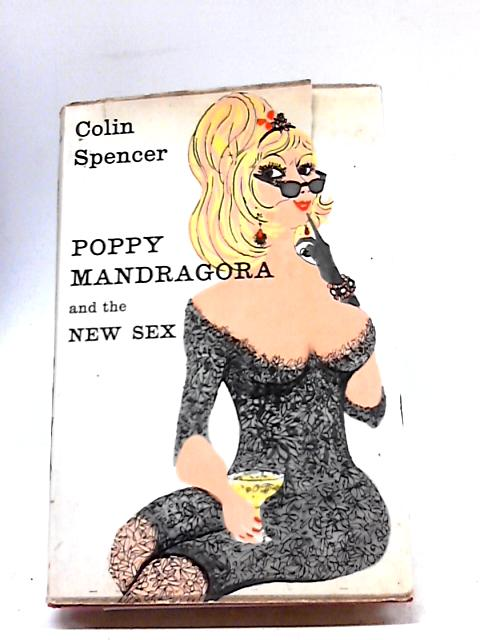 Poppy Mandragora and the New Sex By Colin Spencer