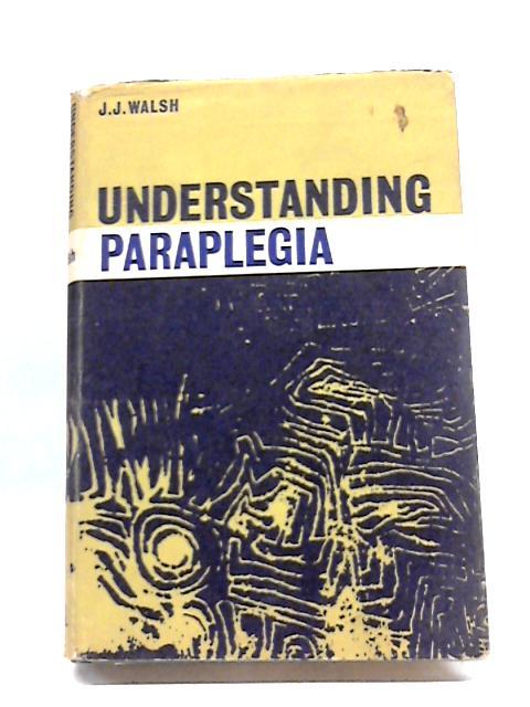 Understanding Paraplegia by J. J Walsh