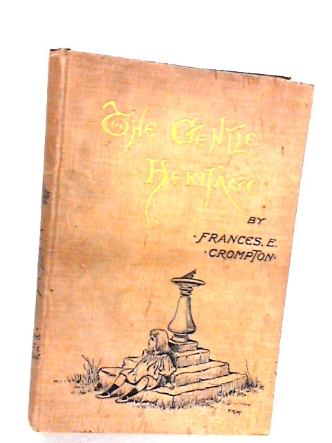 The Gentle Heritage by Crompton, Frances E.
