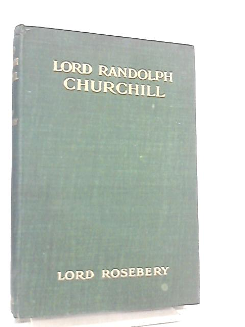 Lord Randolph Churchill by Lord Rosebery