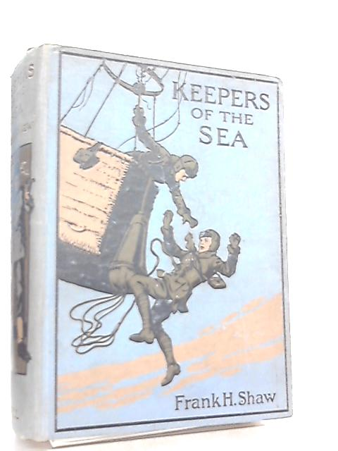 Keepers of the Sea. With Four Colour Plates by Frank Hubert Shaw