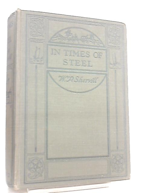 In Times of Steel, A Romance of the Reign of Stephen By W. P. Shervill