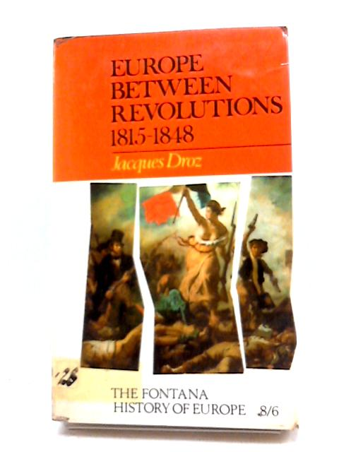 Europe Between Revolutions, 1815-48 by J. Droz
