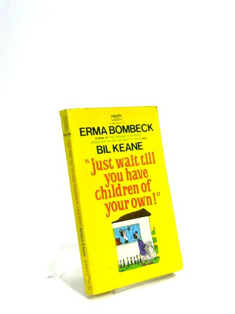 Just Wait till You Have a Child of Your Own By Bombeck