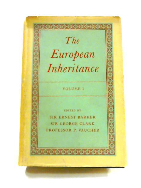 The European Inheritance: Vol. I By Ernest Barker et al