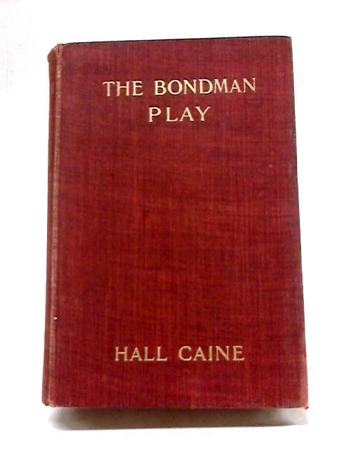 The Bondman Play by Hall Caine