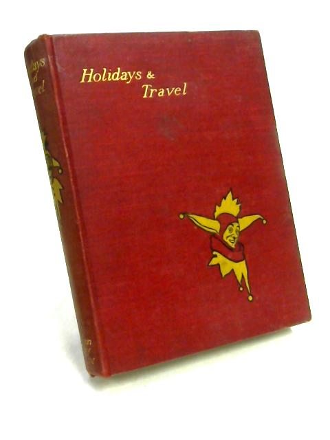 Holidays and Travel By Ed. by J.A. Hammerton