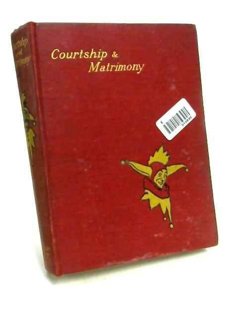 Courtship & Matrimony By Ed. by J.A. Hammerton