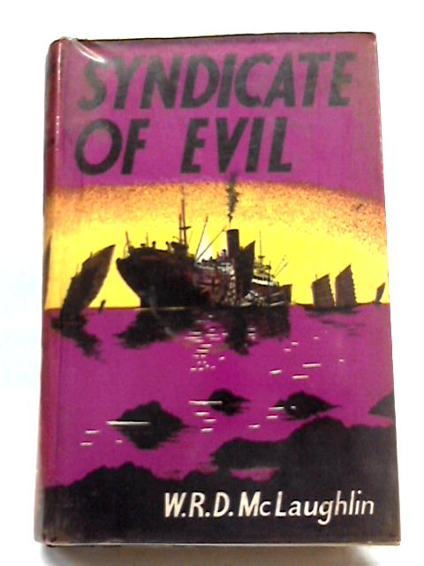 Syndicate of Evil By W. R. D McLaughlin