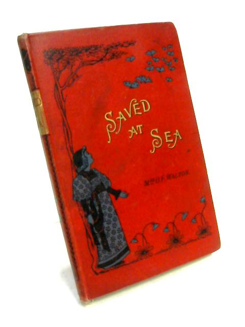 Saved at Sea: A Lighthouse Story by Mrs O. F. Walton