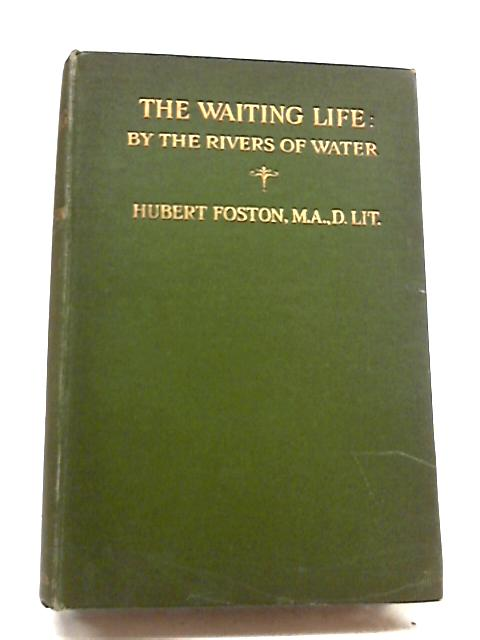 The Waiting Life; By The Rivers of Water by Hubert Foston