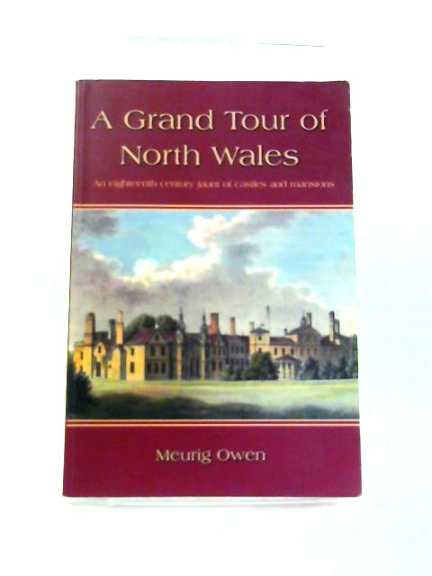 A Grand Tour of North Wales: An Eighteenth Century Jaunt of Castles and Mansions by Meurig Owen