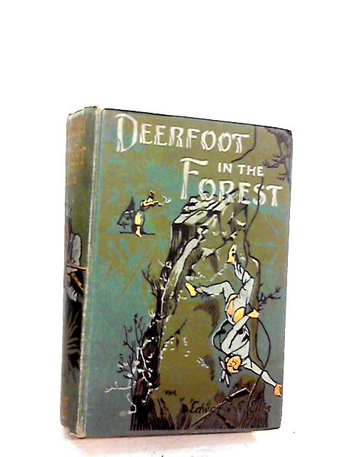 Deerfoot in the forest. New Deerfoot Series. by Ellis. Edward S