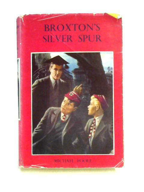 Broxton's Silver Spur: A School Story by Michael Poole