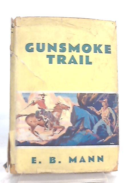 Gunsmoke Trail By E. B. Mann