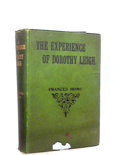 The Experience of Dorothy Leigh By Frances Home