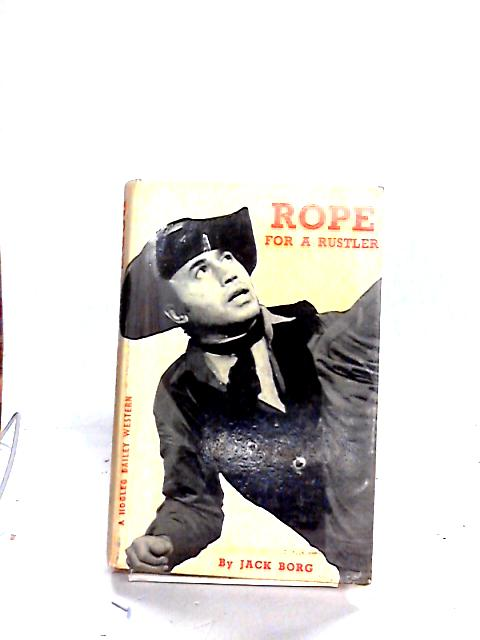 Rope for a rustler: A 'Hogleg Bailey' story by Borg, Jack
