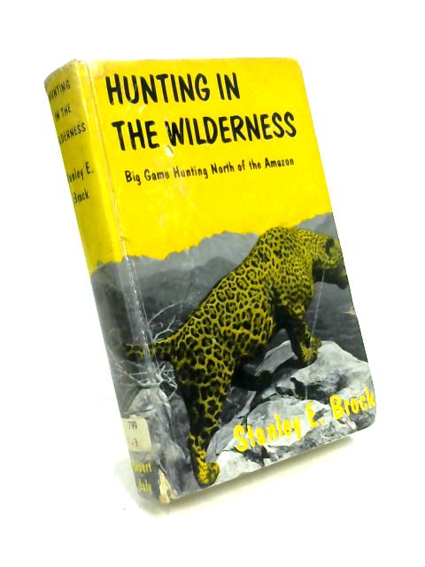 Hunting in the Wilderness by Stanley E. Brock
