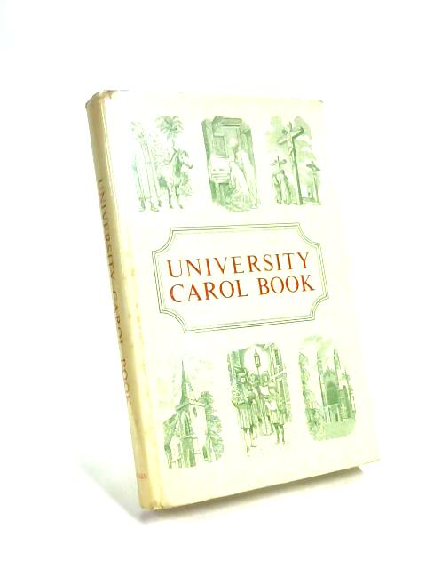 University Carol Book. A collection of carols from many lands, for all seasons. Edited by E. Routley by Erik Routley