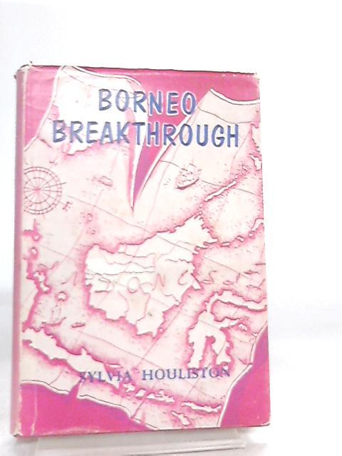 Borneo Breakthrough by Sylvia Houliston