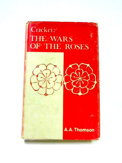 Cricket: The Wars of the Roses by A.A. Thomson