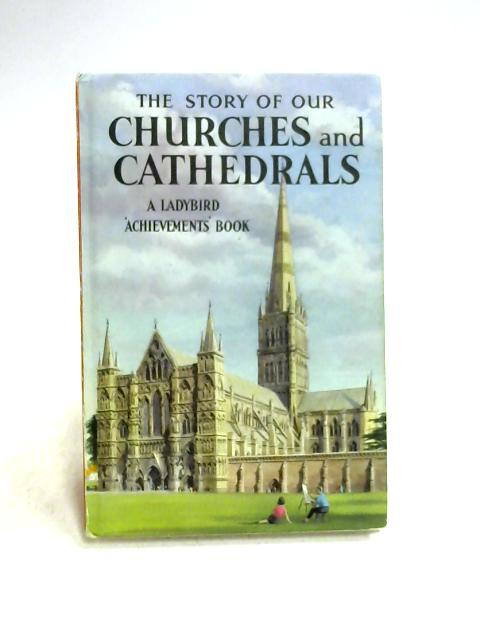 The Story Of Our Churches And Cathedrals by Richard Bowood