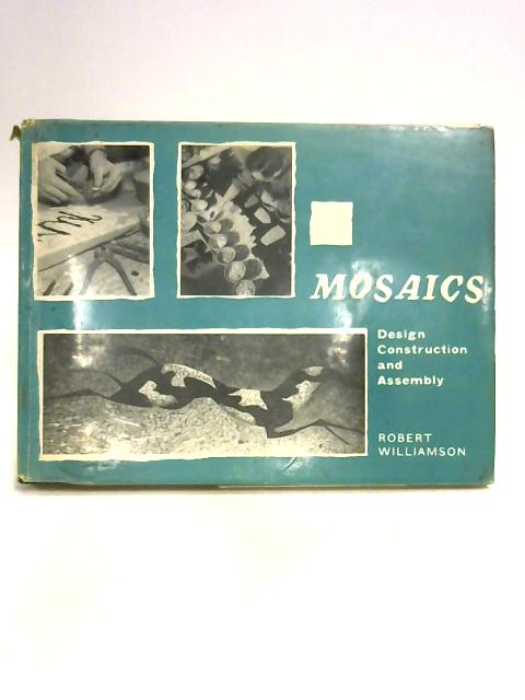 Mosiacs: Design, Construction, and Assembly by R. Williamson