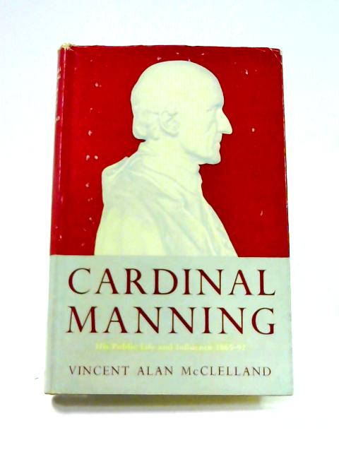 Cardinal Manning: His Public Life and Influence 1865-1892 by V.A. McClelland