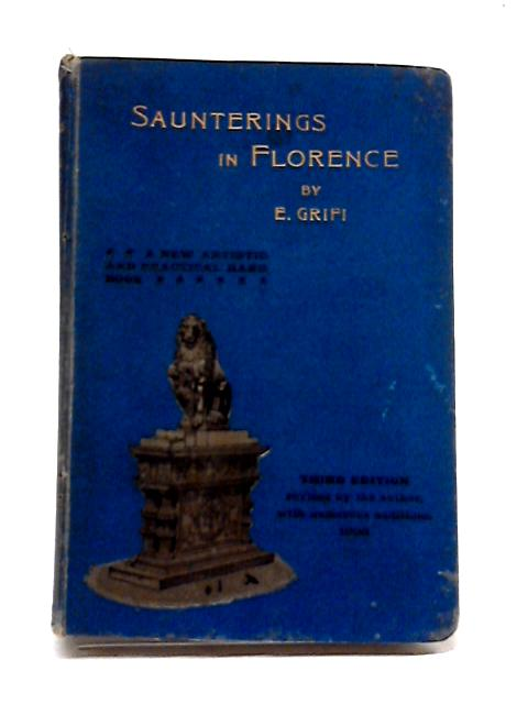 Saunterings In Florence: A New And Practical Hand-book For English And American Tourists by E Grifi