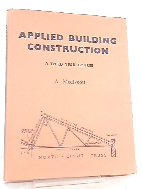 Applied Building Construction, A Third Year Course by Anthony Medlycott