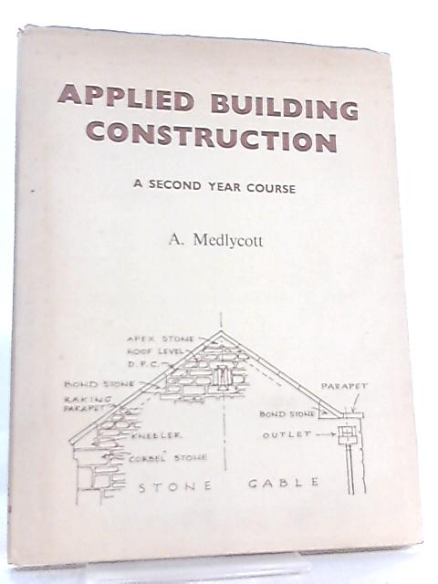 Applied Building Construction, A Second Year Course By Anthony Medlycott