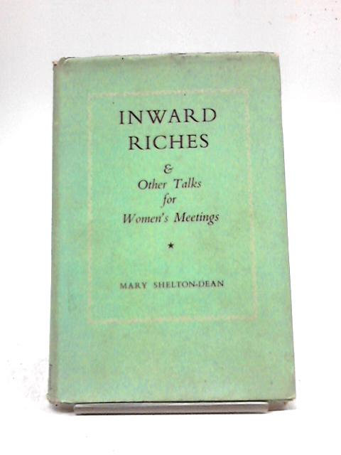 Inward Riches & Other Talks For Women's Meetings By Mary Shelton-Dean