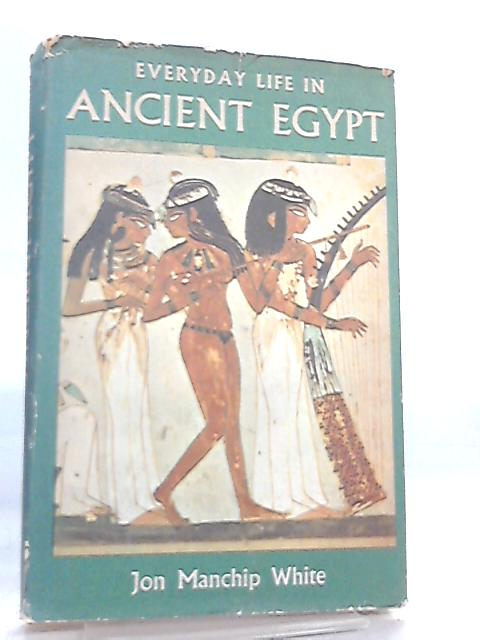 Everyday Life in Ancient Egypt By Jon White Manchip