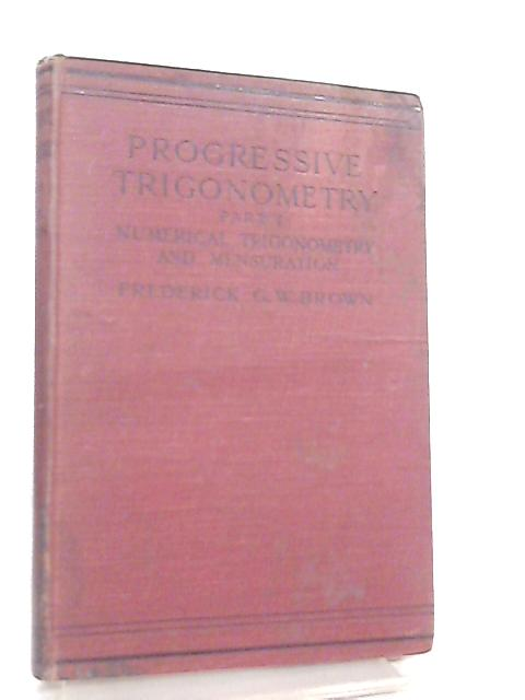 Progressive Trigonometry Part 1 by Frederick G. W. Brown