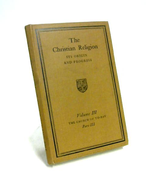 The Christian Religion Vol III: The Church of Today Part III By Raven