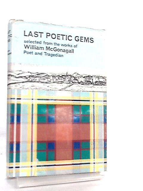 Last Poetic Gems Selected from the works of William McGonagall By William McGonagall