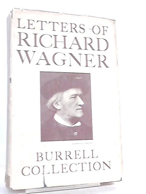 Letters of Richard Wagner, The Burrell Collection By John N. Burk