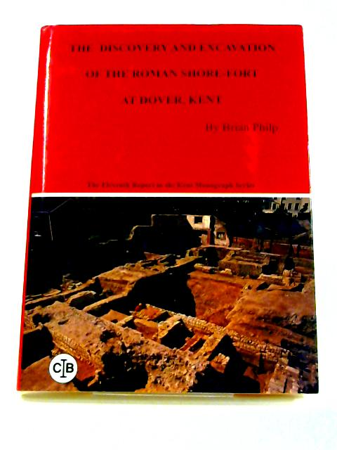 The Discovery and Excavation of the Roman Shore Front at Dover By Brian philp