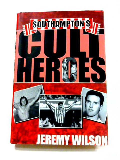 Southampton's Cult Heroes by Jeremy Wilson