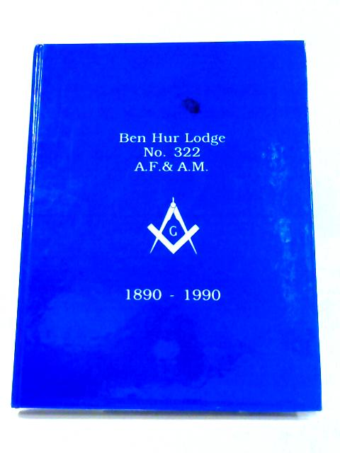 Ben Hur Lodge No. 322 1890-1990 by Walter Lietzen